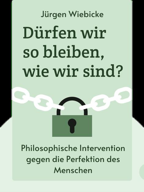 Dürfen wir so bleiben, wie wir sind?: Gegen die Perfektion des Menschen – eine philosophische Intervention by Jürgen Wiebicke
