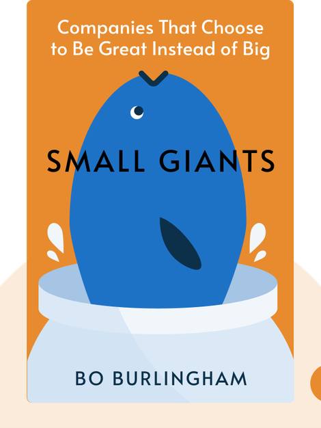 Small Giants: Companies That Choose to Be Great Instead of Big by Bo Burlingham