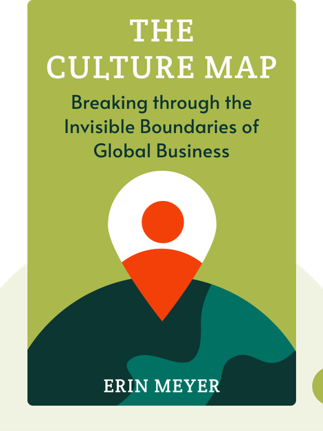 The Culture Map: Breaking through the Invisible Boundaries of Global Business by Erin Meyer