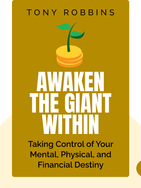 Awaken The Giant Within: How to Take Immediate Control of Your Mental, Emotional, Physical and Financial Destiny von Tony Robbins
