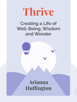 Thrive: The Third Metric to Redefining Success and Creating a Life of Well-Being, Wisdom and Wonder von Arianna Huffington