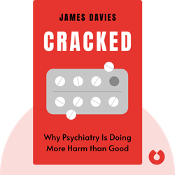 Cracked: Why Psychiatry Is Doing More Harm than Good von James Davies