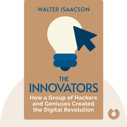 The Innovators: How a Group of Hackers, Geniuses and Geeks Created the Digital Revolution von Walter Isaacson