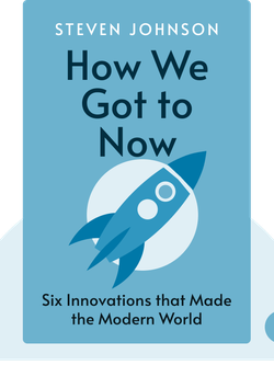 How We Got to Now: Six Innovations that Made the Modern World von Steven Johnson