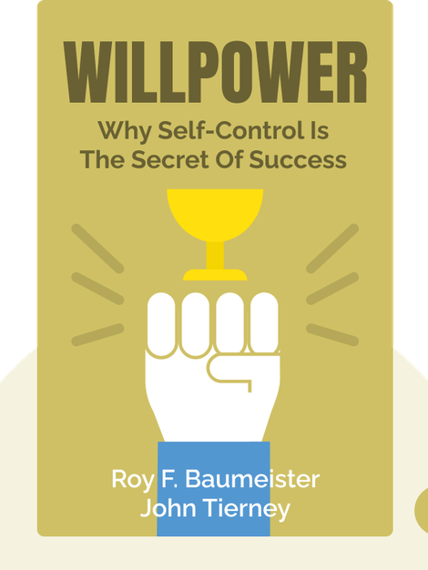 Willpower: Why Self-Control is the Secret of Success by Roy F. Baumeister and John Tierney