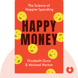Happy Money: The New Science of Smarter Spending by Elizabeth Dunn & Michael Norton