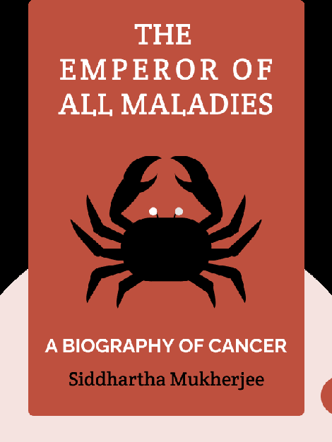 The Emperor of All Maladies: A Biography of Cancer by Siddhartha Mukherjee