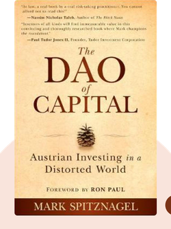 The Dao of Capital: Austrian Investing in a Distorted World by Mark Spitznagel