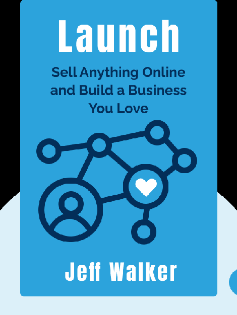 Launch: An Internet Millionaire's Secret Formula to Sell Almost Anything Online, Build a Business You Love and Live the Life of Your Dreams by Jeff Walker