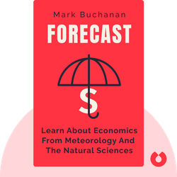 Forecast: What Physics, Meteorology and the Natural Sciences can teach us about Economics by Mark Buchanan