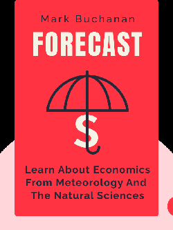 Forecast: What Physics, Meteorology and the Natural Sciences can teach us about Economics von Mark Buchanan