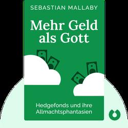 Mehr Geld als Gott: Hedgefonds und ihre Allmachtsphantasien von Sebastian Mallaby
