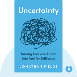 Uncertainty: Turning Fear and Doubt into Fuel for Brilliance by Jonathan Fields