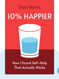 10% Happier: How I Tamed the Voice in My Head, Reduced Stress without Losing My Edge and Found Self-Help That Actually Works von Dan Harris