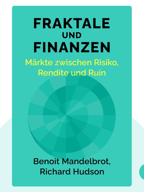Fraktale und Finanzen: Märkte zwischen Risiko, Rendite und Ruin von Benoit Mandelbrot, Richard Hudson