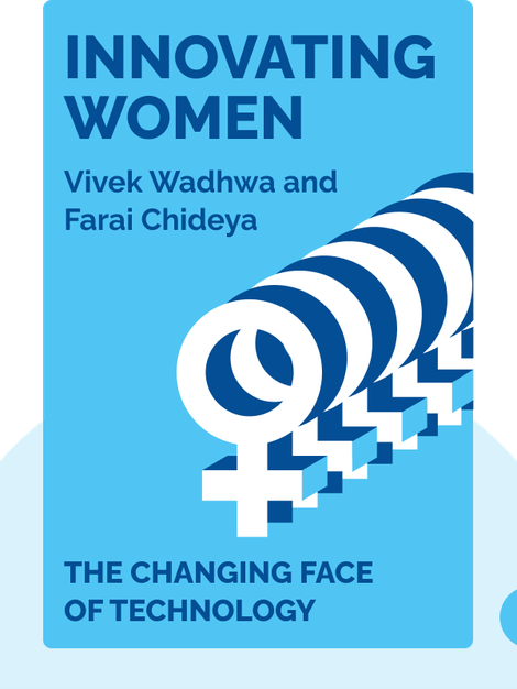 Innovating Women: The Changing Face of Technology by Vivek Wadhwa and Farai Chideya