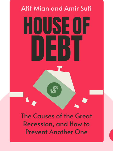 House of Debt: How They (and You) Caused the Great Recession, and How We Can Prevent It from Happening Again von Atif Mian and Amir Sufi