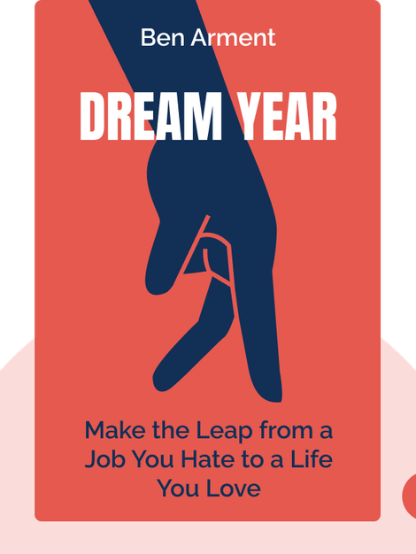 Dream Year: Make the Leap from a Job You Hate to a Life You Love by Ben Arment