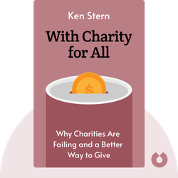 With Charity for All: Why Charities Are Failing and a Better Way to Give von Ken Stern