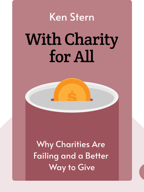 With Charity for All: Why Charities Are Failing and a Better Way to Give by Ken Stern
