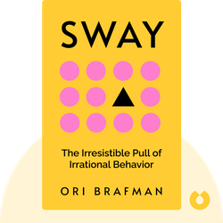 Sway: The Irresistible Pull of Irrational Behavior by Ori Brafman