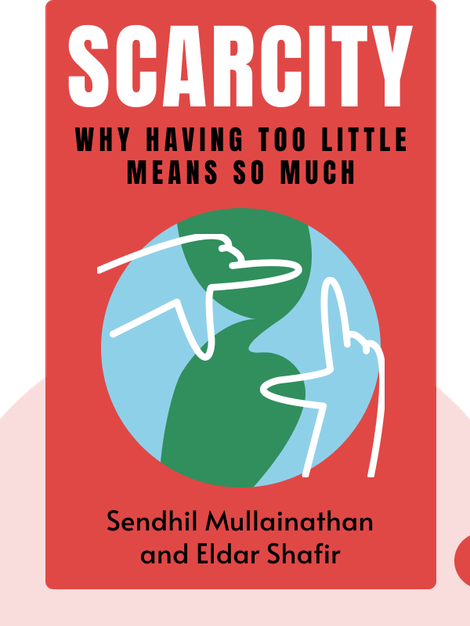 Scarcity: Why Having Too Little Means So Much von Sendhil Mullainathan and Eldar Shafir