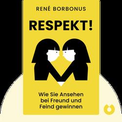 Respekt!: Wie Sie Ansehen bei Freund und Feind gewinnen by René Borbonus