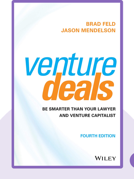 Venture Deals: Be Smarter than Your Lawyer and Venture Capitalist by Brad Feld and Jason Mendelson
