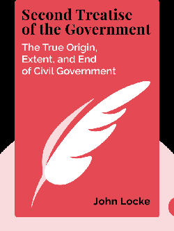 Second Treatise of the Government: An Essay Concerning the True Origin, Extent and End of Civil Government by John Locke