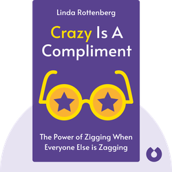 Crazy is a Compliment: The Power of Zigging When Everyone Else is Zagging von Linda Rottenberg