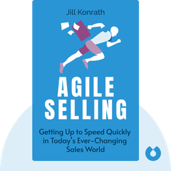 Agile Selling: Getting Up to Speed Quickly in Today's Ever-Changing Sales World von Jill Konrath