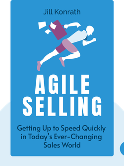 Agile Selling: Getting Up to Speed Quickly in Today's Ever-Changing Sales World by Jill Konrath