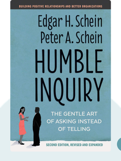 Humble Inquiry: The Gentle Art of Asking Instead of Telling by Edgar H. Schein