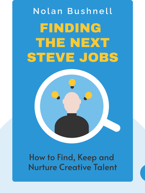 Finding the Next Steve Jobs: How to Find, Keep and Nurture Creative Talent von Nolan Bushnell