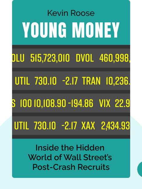 Young Money: Inside the Hidden World of Wall Street's Post-Crash Recruits by Kevin Roose