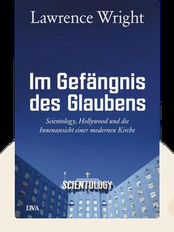 Im Gefängnis des Glaubens: Scientology, Hollywood und die Innenansicht einer modernen Kirche von Lawrence Wright
