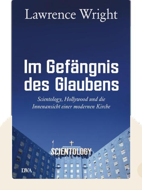 Im Gefängnis des Glaubens: Scientology, Hollywood und die Innenansicht einer modernen Kirche by Lawrence Wright