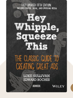 Hey Whipple, Squeeze This!: The Classic Guide to Creating Great Ads von Luke Sullivan with Sam Bennett