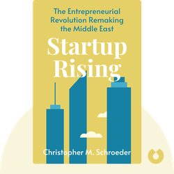 Startup Rising: The Entrepreneurial Revolution Remaking the Middle East by Christopher M. Schroeder