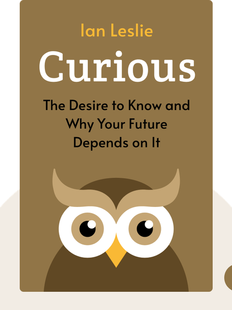 Curious: The Desire to Know and Why Your Future Depends on It by Ian Leslie