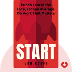 Start: Punch Fear In the Face, Escape Average, Do Work That Matters by Jon Acuff