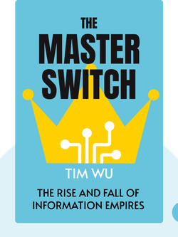 The Master Switch: The Rise and Fall of Information Empires von Tim Wu