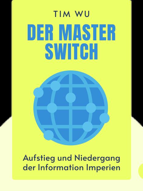 Der Master Switch: Aufstieg und Niedergang der Informationsimperien by Tim Wu