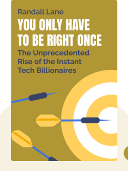 You Only Have to Be Right Once: The Unprecedented Rise of the Instant Tech Billionaires by Randall Lane