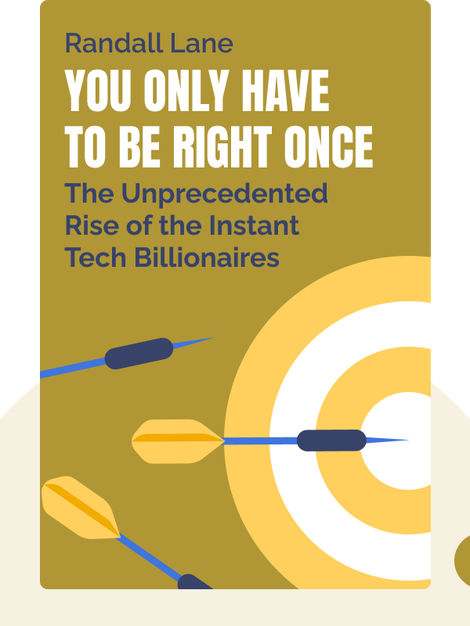 You Only Have to Be Right Once: The Unprecedented Rise of the Instant Tech Billionaires von Randall Lane