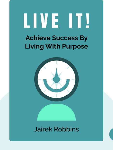 Live It!: Achieve Success by Living With Purpose von Jairek Robbins