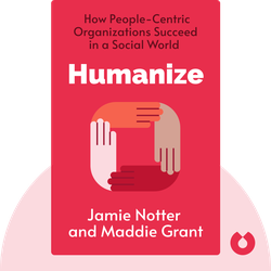 Humanize: How People-Centric Organizations Succeed in a Social World von Jamie Notter and Maddie Grant