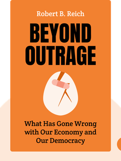 Beyond Outrage: What Has Gone Wrong with Our Economy and Our Democracy, and How to Fix It by Robert B. Reich