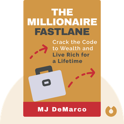 The Millionaire Fastlane: Crack the Code to Wealth and Live Rich for a Lifetime by MJ DeMarco