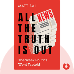All the Truth Is Out: The Week Politics Went Tabloid by Matt Bai